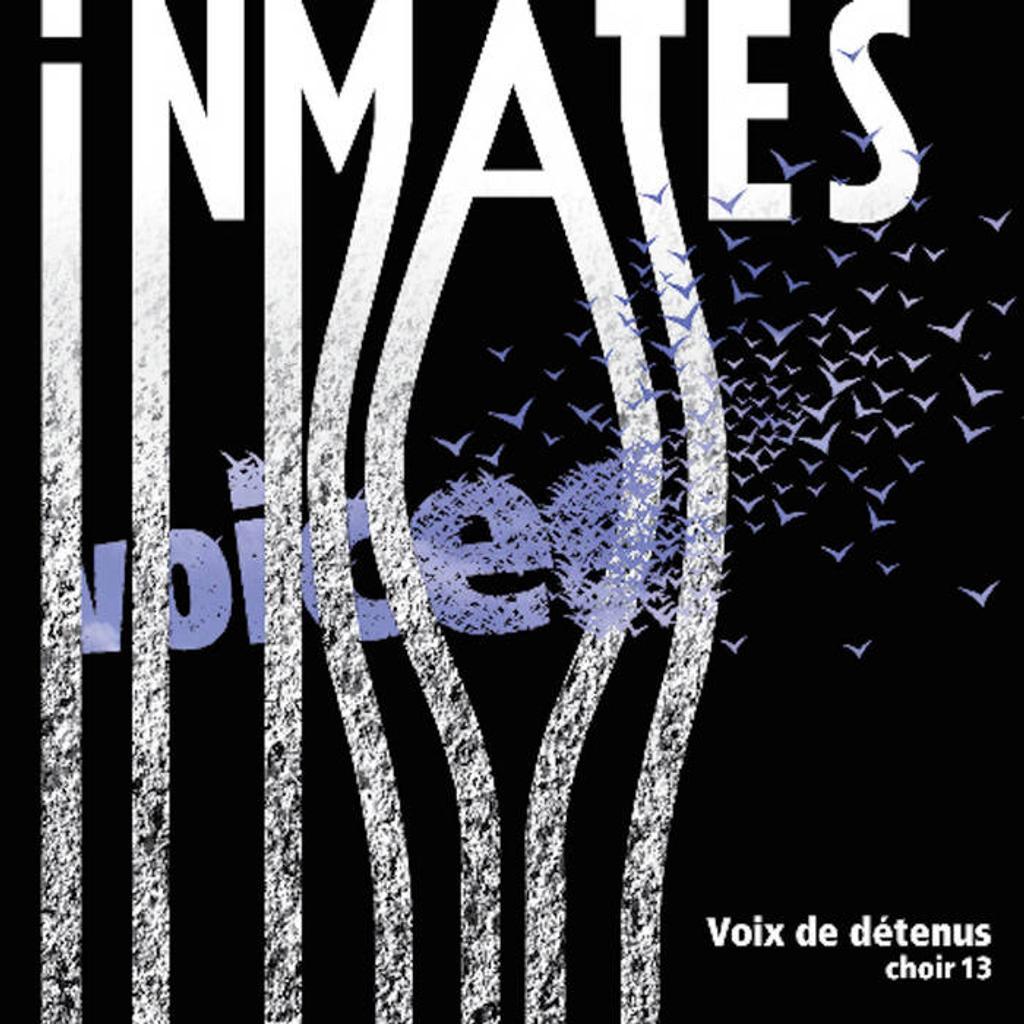 Inmates voices = Voix de détenus : choir13 | Inmates' Voices