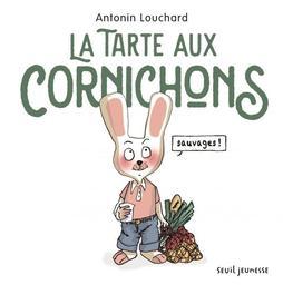 La tarte aux cornichons sauvages | Louchard, Antonin. Auteur