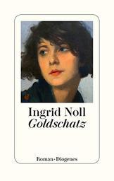 Goldschatz : Roman | Noll, Ingrid. Auteur