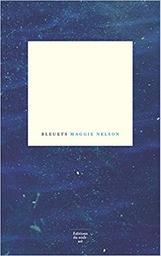 Bleuets  | Nelson, Maggie. Auteur