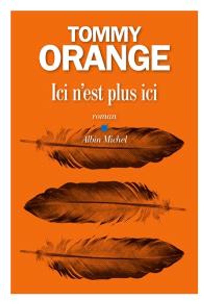Ici n'est plus ici : roman | Orange, Tommy. Auteur