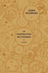 La soustraction des possibles | Incardona, Joseph. Auteur