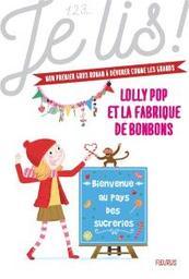 Lolly Pop et la fabrique de bonbons | Guilbault, Geneviève. Auteur