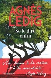 Se le dire enfin : roman | Ledig, Agnès. Auteur