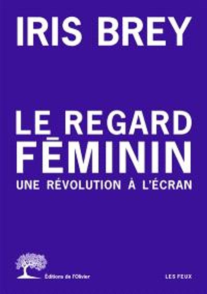 Le regard féminin : une révolution à l'écran | Brey, Iris. Auteur