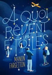 À quoi rêvent les étoiles | Fargetton, Manon. Auteur
